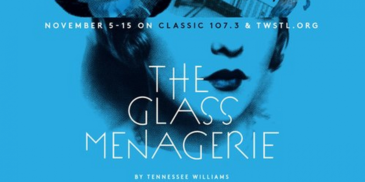 The Glass Menagerie by Tennessee Williams on November 5-15 on Classic 107.3 and TWSTL.org