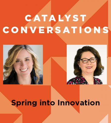 Catalyst Conversations: Spring into Innovation